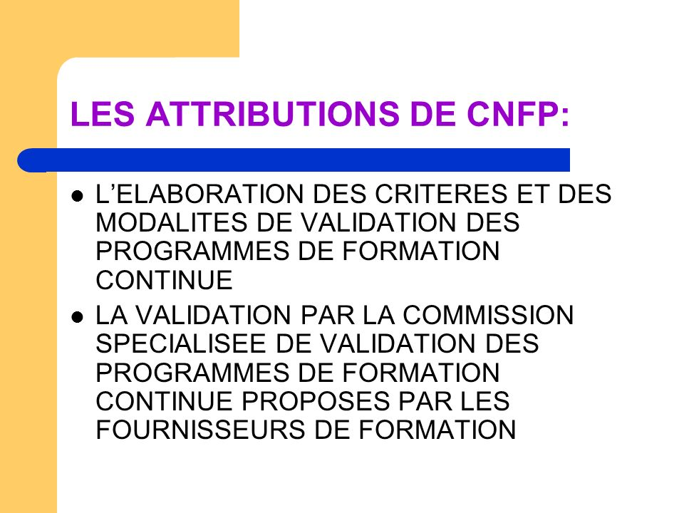 LES ATTRIBUTIONS DE CNFP: LELABORATION DES CRITERES ET DES MODALITES DE VALIDATION DES PROGRAMMES DE FORMATION CONTINUE LA VALIDATION PAR LA COMMISSIO