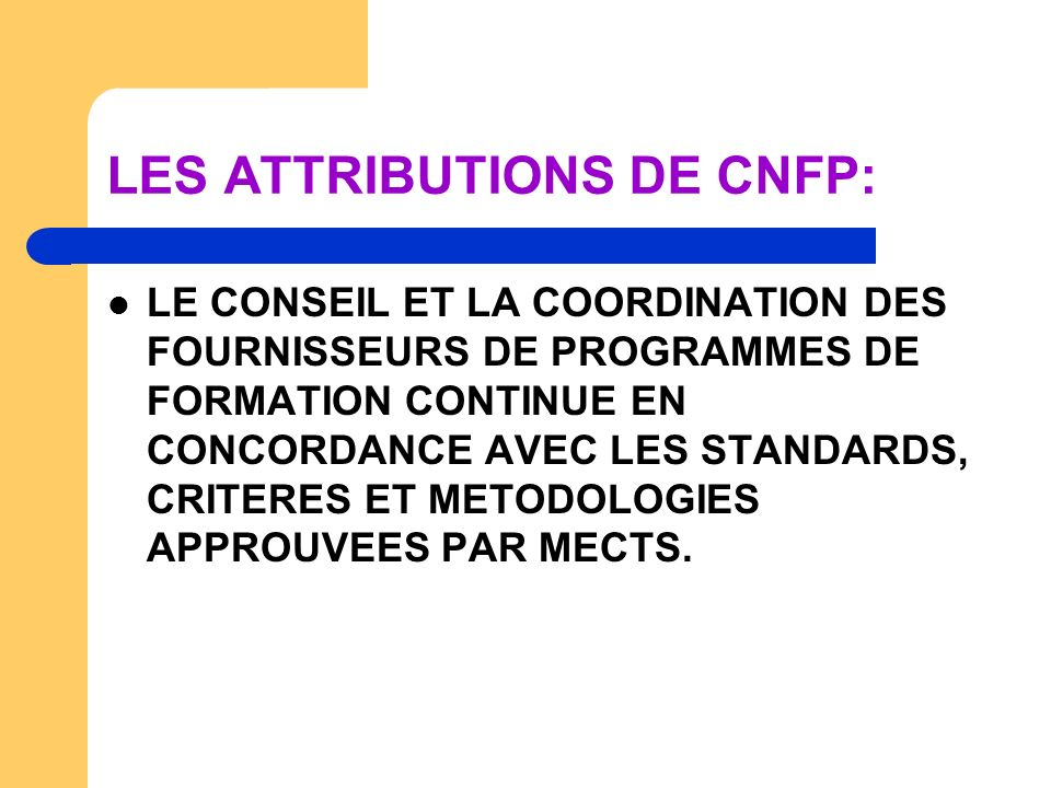 LES ATTRIBUTIONS DE CNFP: LE CONSEIL ET LA COORDINATION DES FOURNISSEURS DE PROGRAMMES DE FORMATION CONTINUE EN CONCORDANCE AVEC LES STANDARDS, CRITER