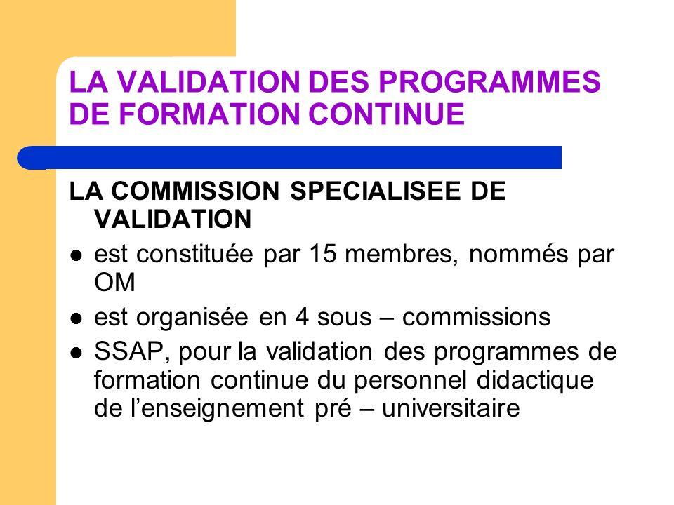 LA VALIDATION DES PROGRAMMES DE FORMATION CONTINUE LA COMMISSION SPECIALISEE DE VALIDATION est constituée par 15 membres, nommés par OM est organisée