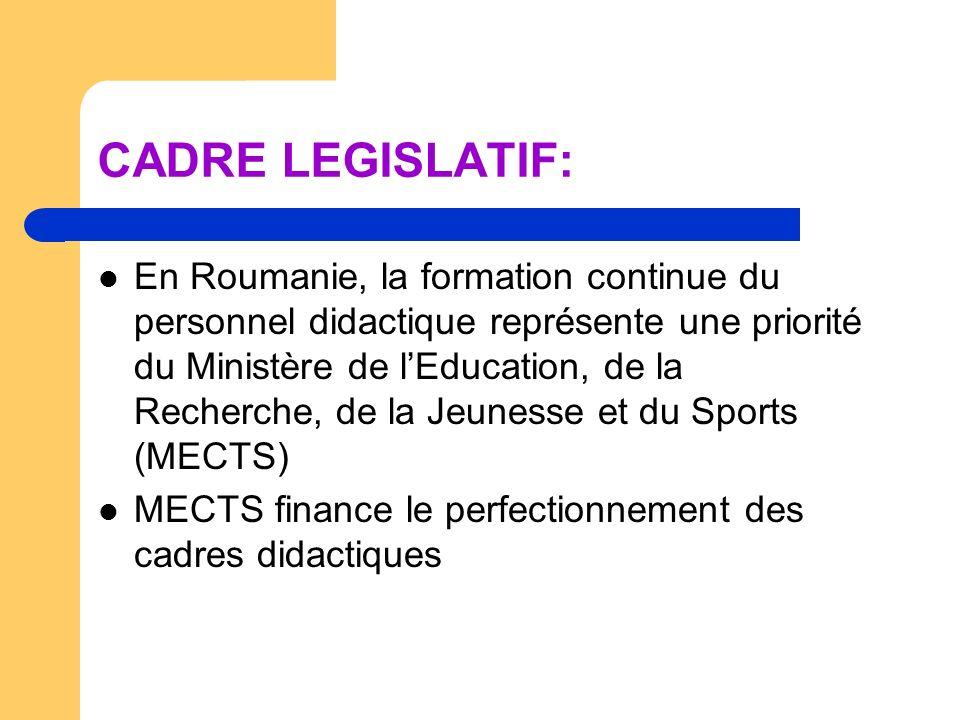 CADRE LEGISLATIF: En Roumanie, la formation continue du personnel didactique représente une priorité du Ministère de lEducation, de la Recherche, de l