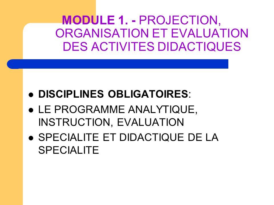 MODULE 1. - PROJECTION, ORGANISATION ET EVALUATION DES ACTIVITES DIDACTIQUES DISCIPLINES OBLIGATOIRES: LE PROGRAMME ANALYTIQUE, INSTRUCTION, EVALUATIO