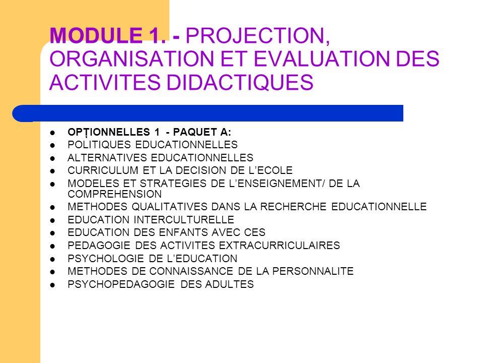 MODULE 1. - PROJECTION, ORGANISATION ET EVALUATION DES ACTIVITES DIDACTIQUES OPŢIONNELLES 1 - PAQUET A: POLITIQUES EDUCATIONNELLES ALTERNATIVES EDUCAT