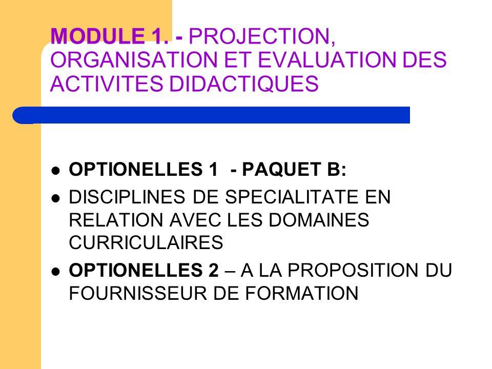 MODULE 1. - PROJECTION, ORGANISATION ET EVALUATION DES ACTIVITES DIDACTIQUES OPTIONELLES 1 - PAQUET B: DISCIPLINES DE SPECIALITATE EN RELATION AVEC LE