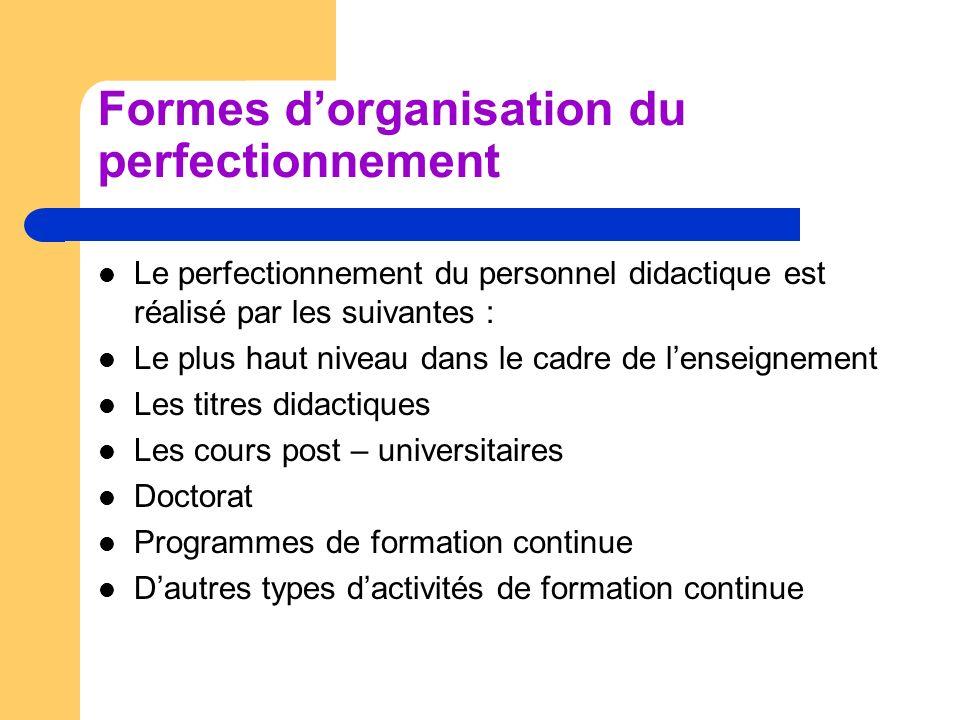 Formes dorganisation du perfectionnement Le perfectionnement du personnel didactique est réalisé par les suivantes : Le plus haut niveau dans le cadre
