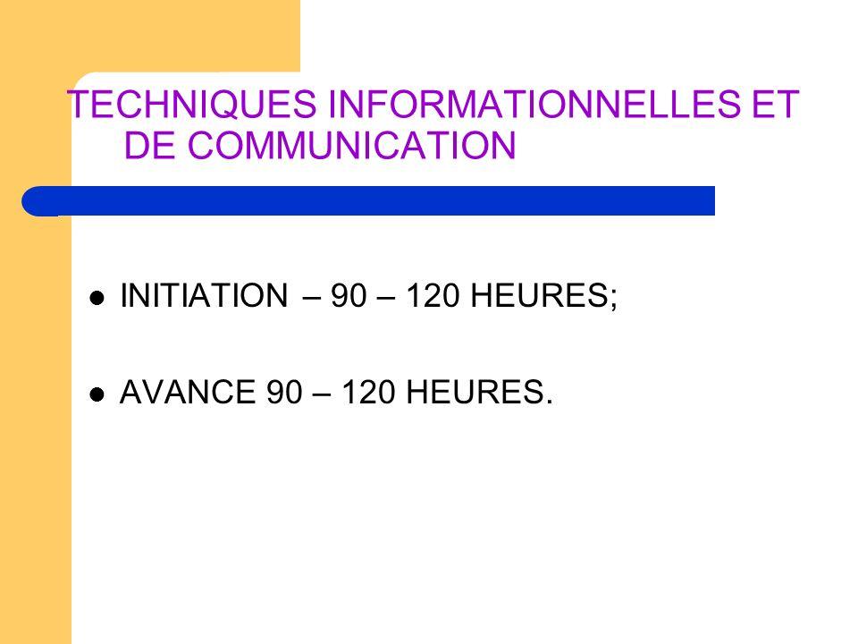 TECHNIQUES INFORMATIONNELLES ET DE COMMUNICATION INITIATION – 90 – 120 HEURES; AVANCE 90 – 120 HEURES.