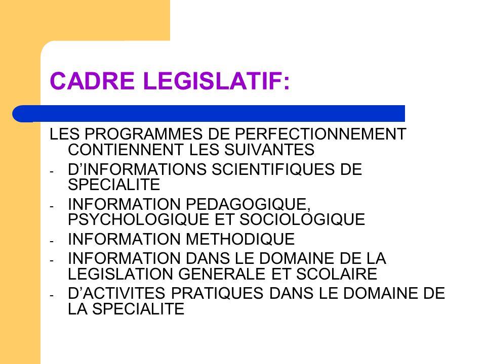 CADRE LEGISLATIF: LES PROGRAMMES DE PERFECTIONNEMENT CONTIENNENT LES SUIVANTES - DINFORMATIONS SCIENTIFIQUES DE SPECIALITE - INFORMATION PEDAGOGIQUE,