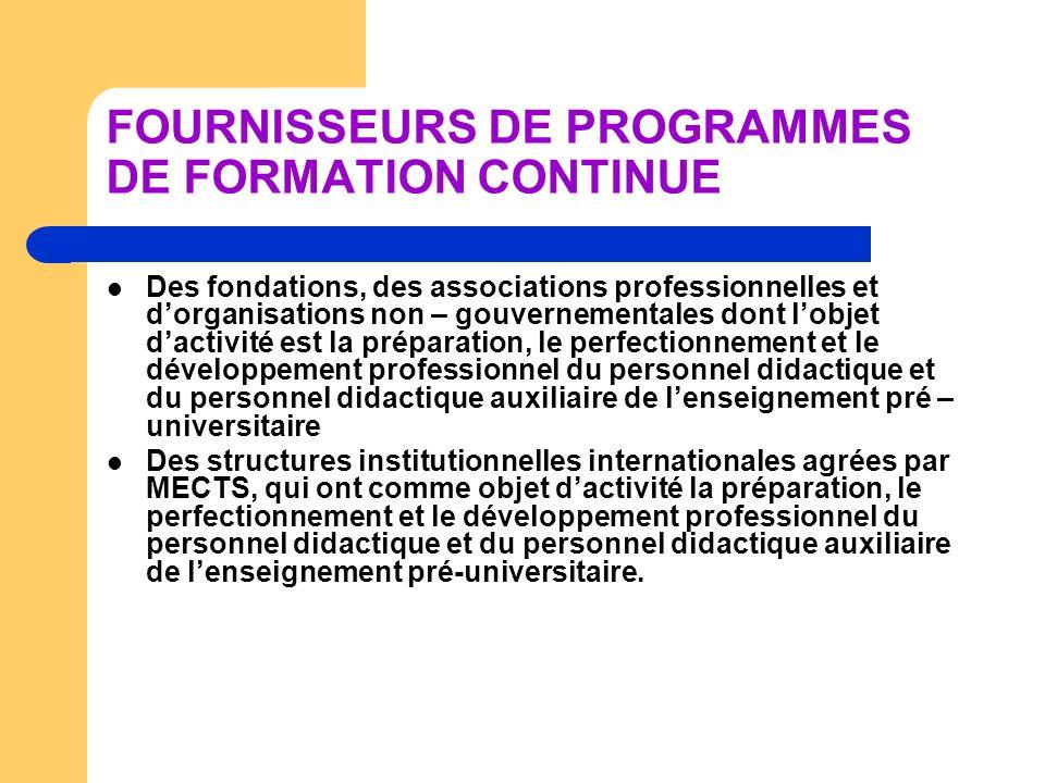 FOURNISSEURS DE PROGRAMMES DE FORMATION CONTINUE Des fondations, des associations professionnelles et dorganisations non – gouvernementales dont lobje