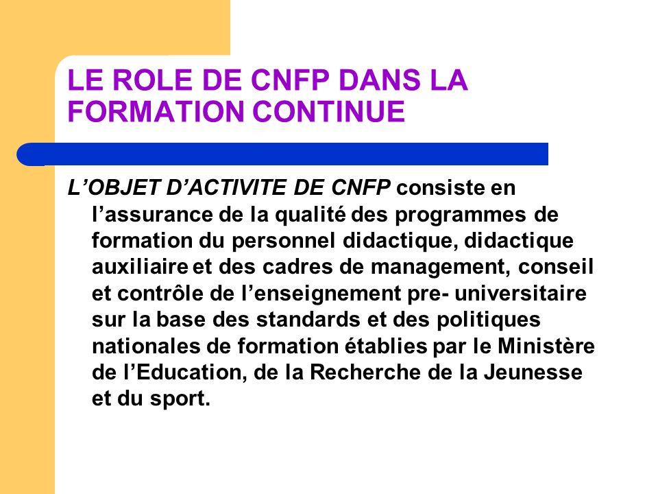 LE ROLE DE CNFP DANS LA FORMATION CONTINUE CNFP a la mission dassurer la diversité et la qualité de loffre pour la formation continue pour le personnel de lenseignement pre – universitaire par la validation, le contrôle et lévaluation des programmes de formation