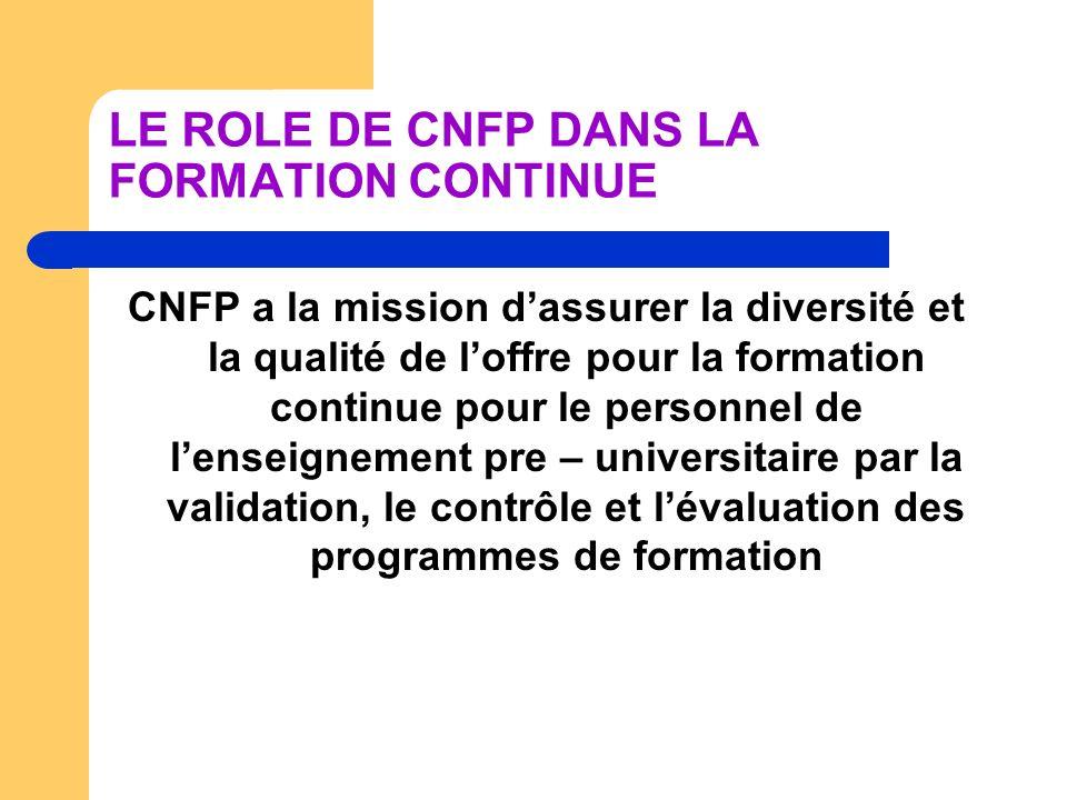 LE ROLE DE CNFP DANS LA FORMATION CONTINUE CNFP a la mission dassurer la diversité et la qualité de loffre pour la formation continue pour le personne