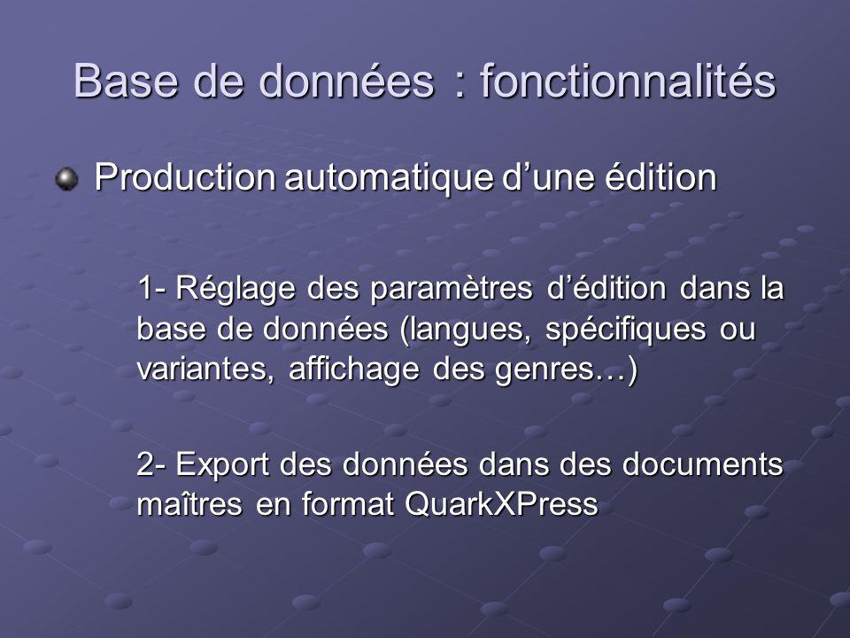 Base de données : fonctionnalités Production automatique dune édition Production automatique dune édition 1- Réglage des paramètres dédition dans la base de données (langues, spécifiques ou variantes, affichage des genres…) 2- Export des données dans des documents maîtres en format QuarkXPress