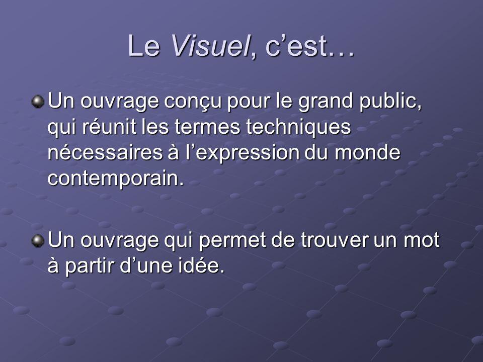 Le Visuel, cest… Un ouvrage conçu pour le grand public, qui réunit les termes techniques nécessaires à lexpression du monde contemporain.