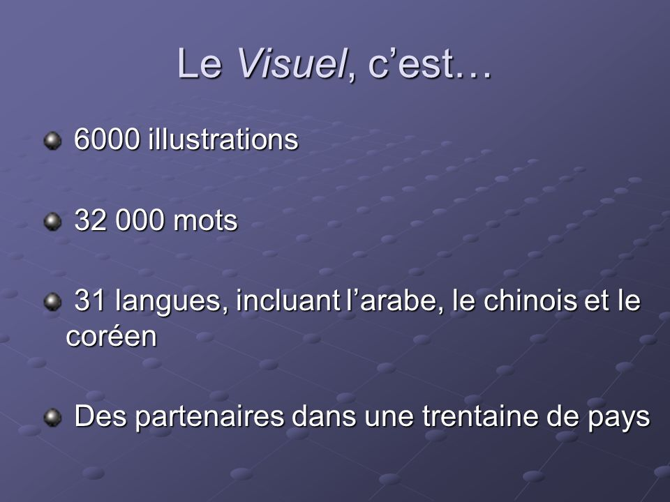 Le Visuel, cest… 6000 illustrations 6000 illustrations 32 000 mots 32 000 mots 31 langues, incluant larabe, le chinois et le coréen 31 langues, inclua