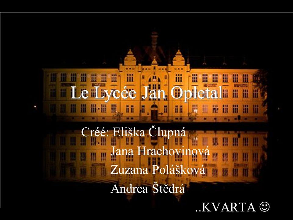 Le Lycée Jan Opletal Créé: Eliška Člupná Jana Hrachovinová Zuzana Polášková Andrea Štědrá..KVARTA