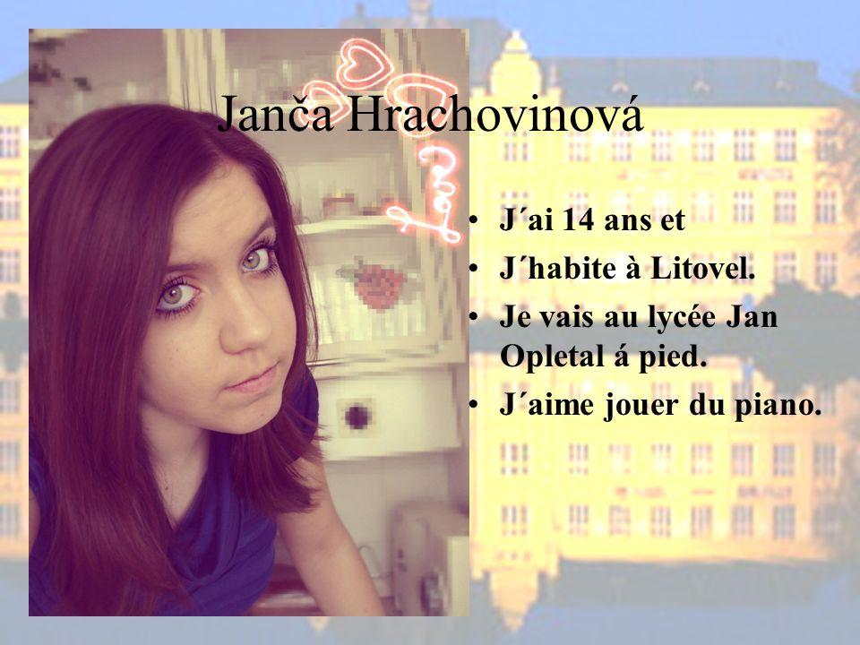 Janča Hrachovinová J´ai 14 ans et J´habite à Litovel.