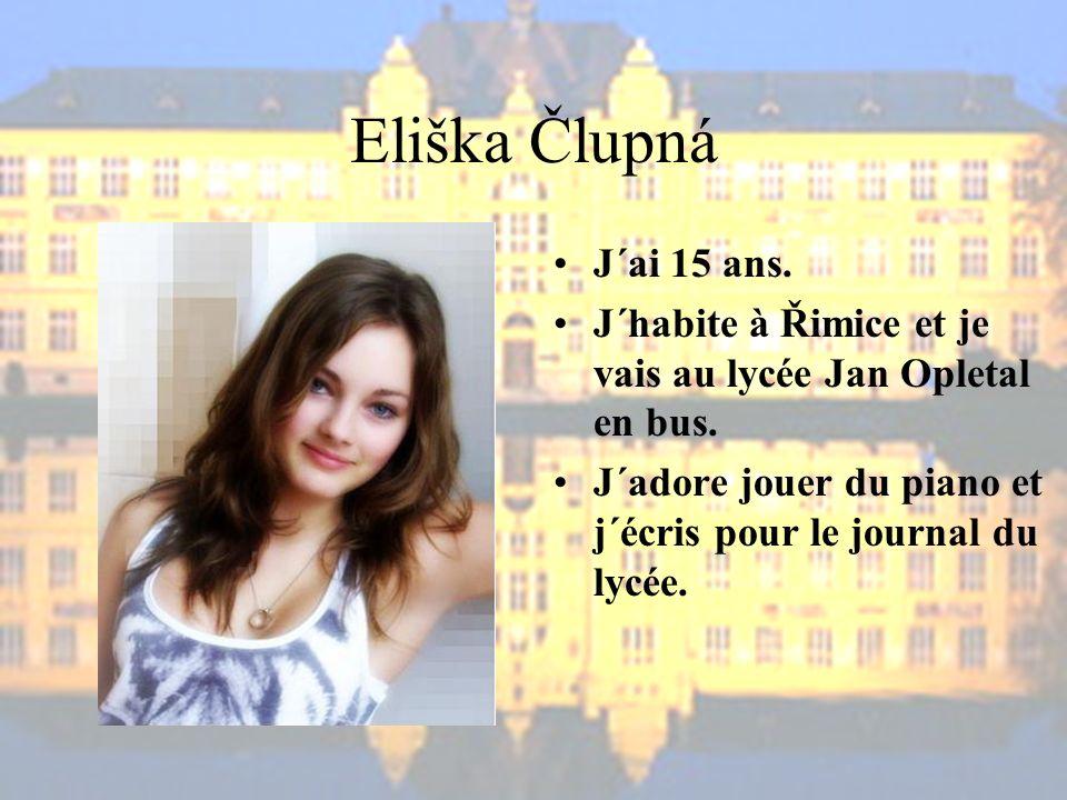 Eliška Člupná J´ai 15 ans.J´habite à Řimice et je vais au lycée Jan Opletal en bus.
