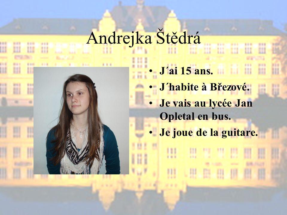Andrejka Štědrá J´ai 15 ans.J´habite à Březové. Je vais au lycée Jan Opletal en bus.