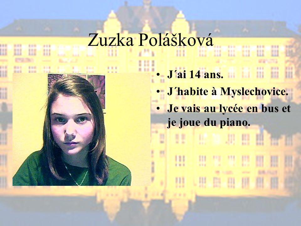 Zuzka Polášková J´ai 14 ans. J´habite à Myslechovice. Je vais au lycée en bus et je joue du piano.