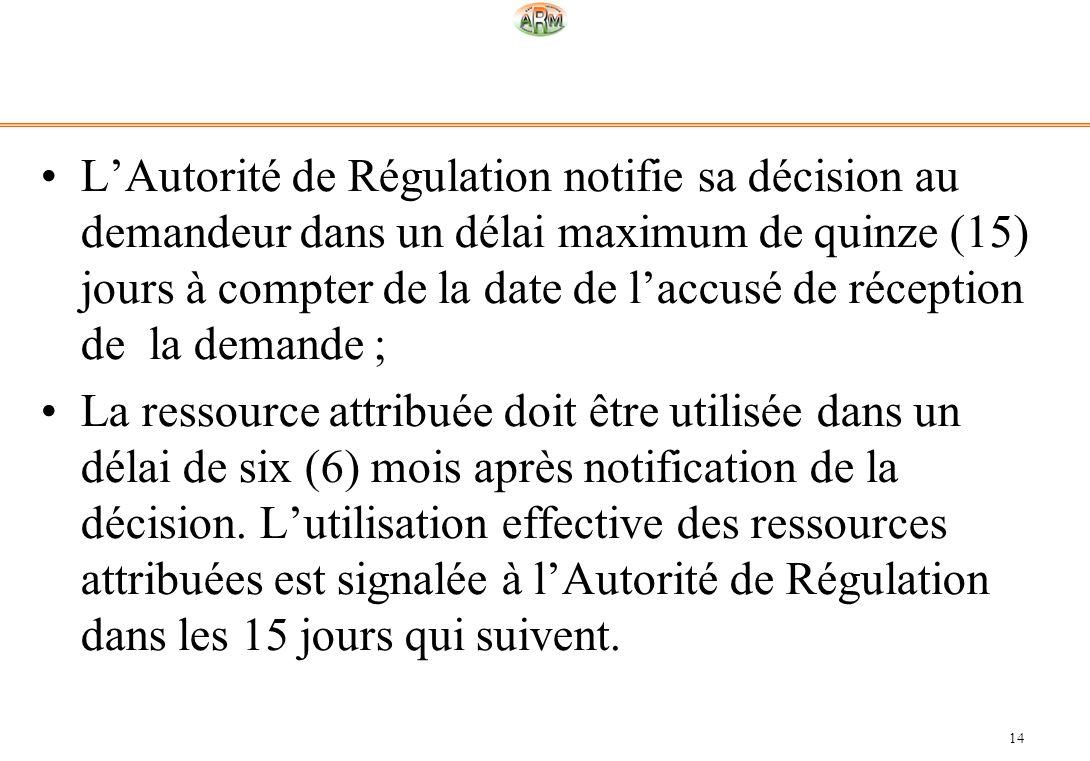 14 LAutorité de Régulation notifie sa décision au demandeur dans un délai maximum de quinze (15) jours à compter de la date de laccusé de réception de