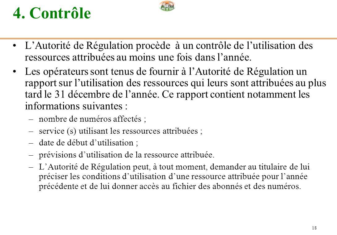 18 4. Contrôle LAutorité de Régulation procède à un contrôle de lutilisation des ressources attribuées au moins une fois dans lannée. Les opérateurs s