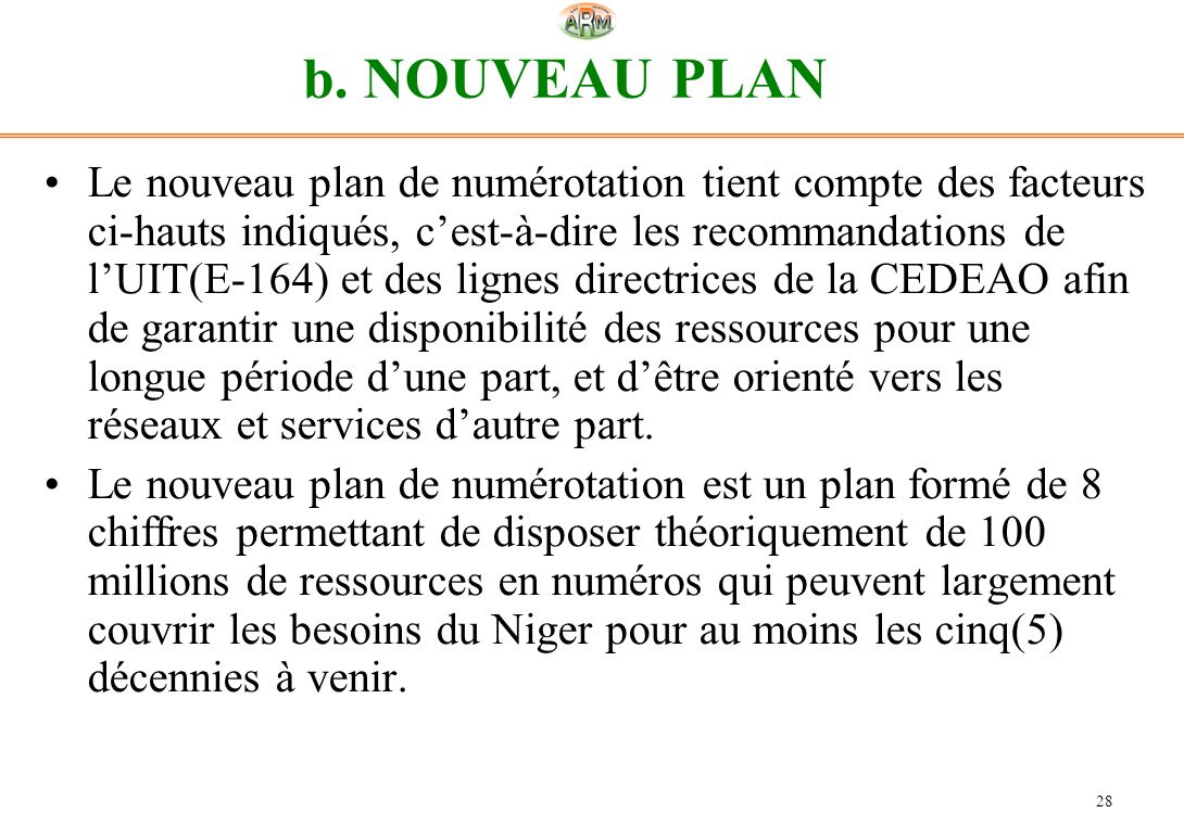 28 b. NOUVEAU PLAN Le nouveau plan de numérotation tient compte des facteurs ci-hauts indiqués, cest-à-dire les recommandations de lUIT(E-164) et des