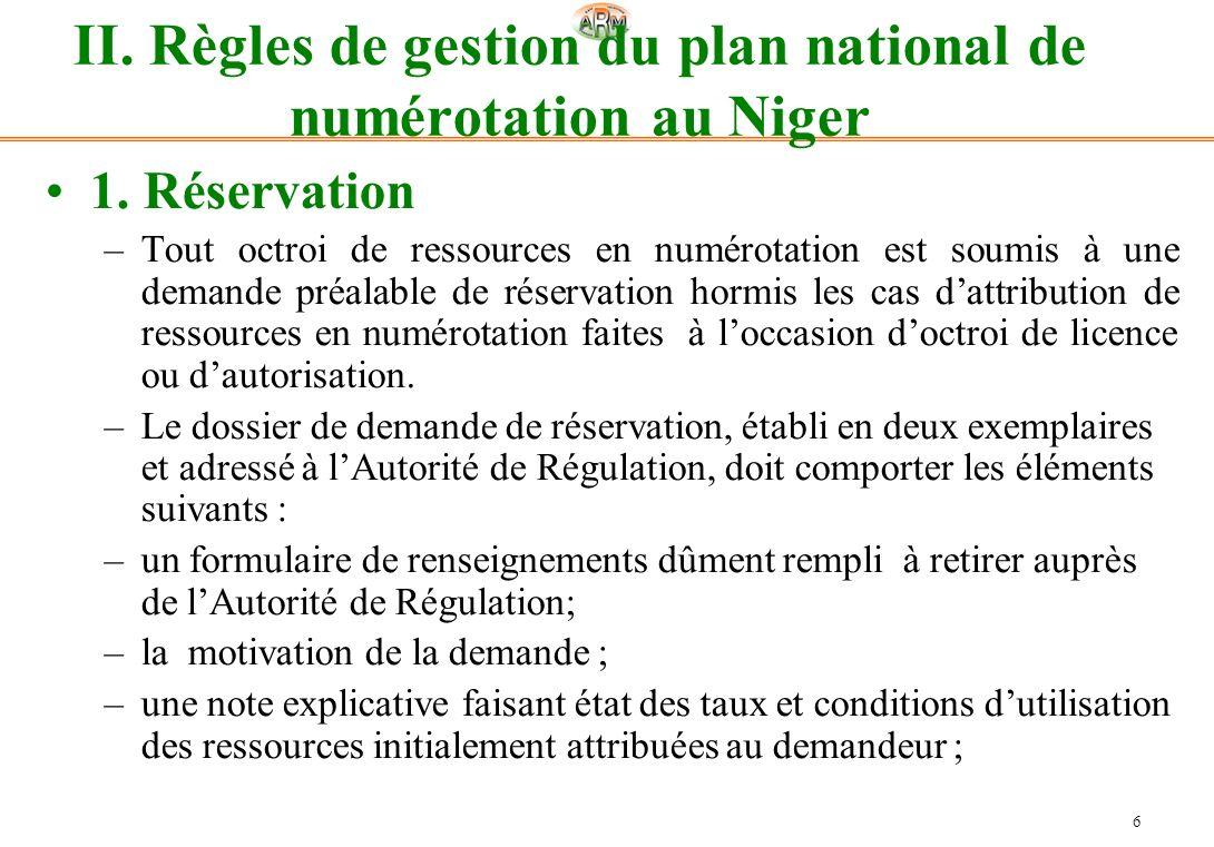 6 II. Règles de gestion du plan national de numérotation au Niger 1. Réservation –Tout octroi de ressources en numérotation est soumis à une demande p