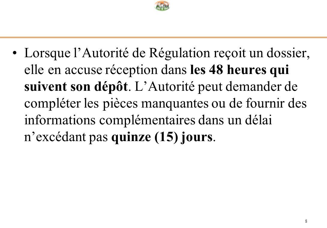 8 Lorsque lAutorité de Régulation reçoit un dossier, elle en accuse réception dans les 48 heures qui suivent son dépôt. LAutorité peut demander de com