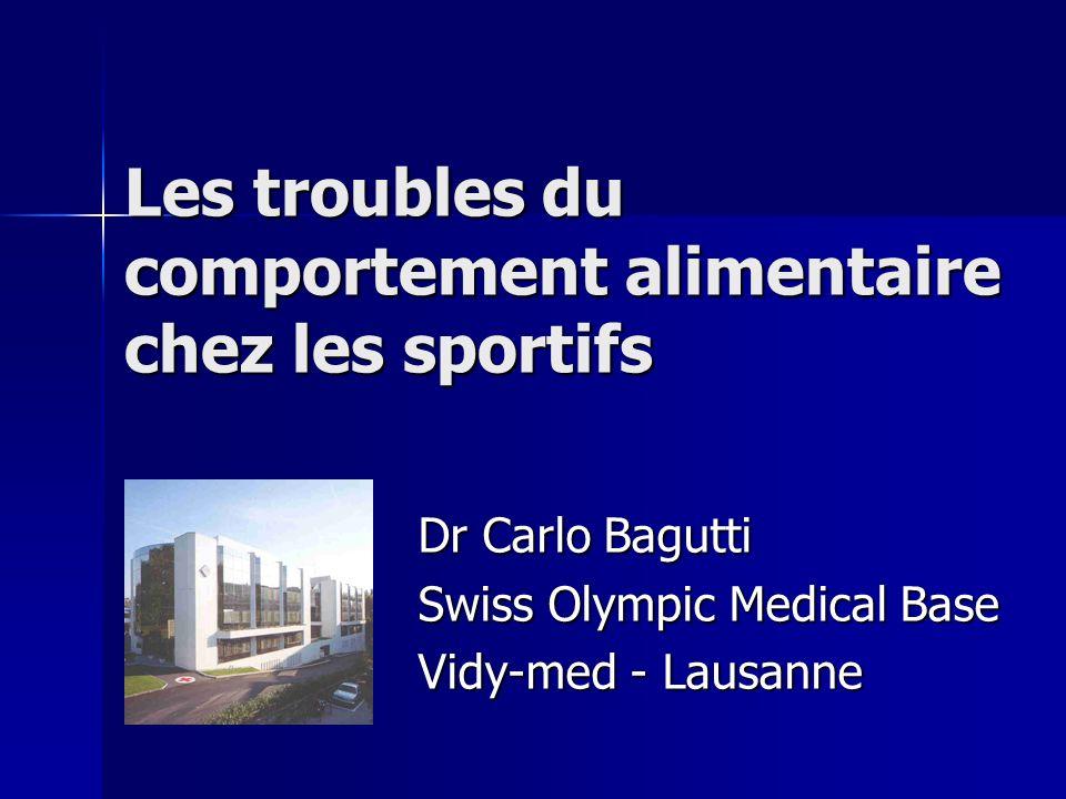 Les troubles du comportement alimentaire chez les sportifs Dr Carlo Bagutti Swiss Olympic Medical Base Vidy-med - Lausanne