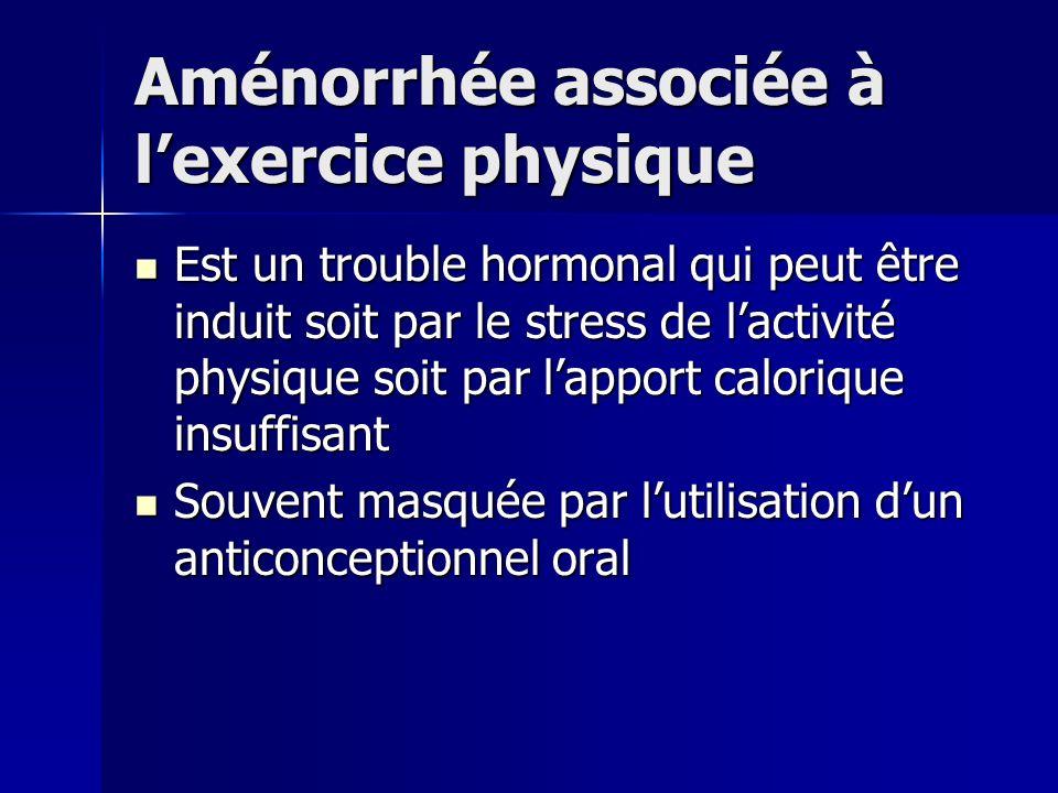 Aménorrhée associée à lexercice physique Est un trouble hormonal qui peut être induit soit par le stress de lactivité physique soit par lapport calori