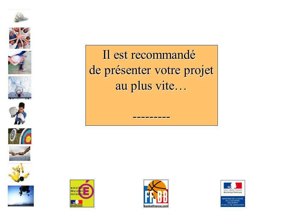 Il est recommandé de présenter votre projet au plus vite… ---------