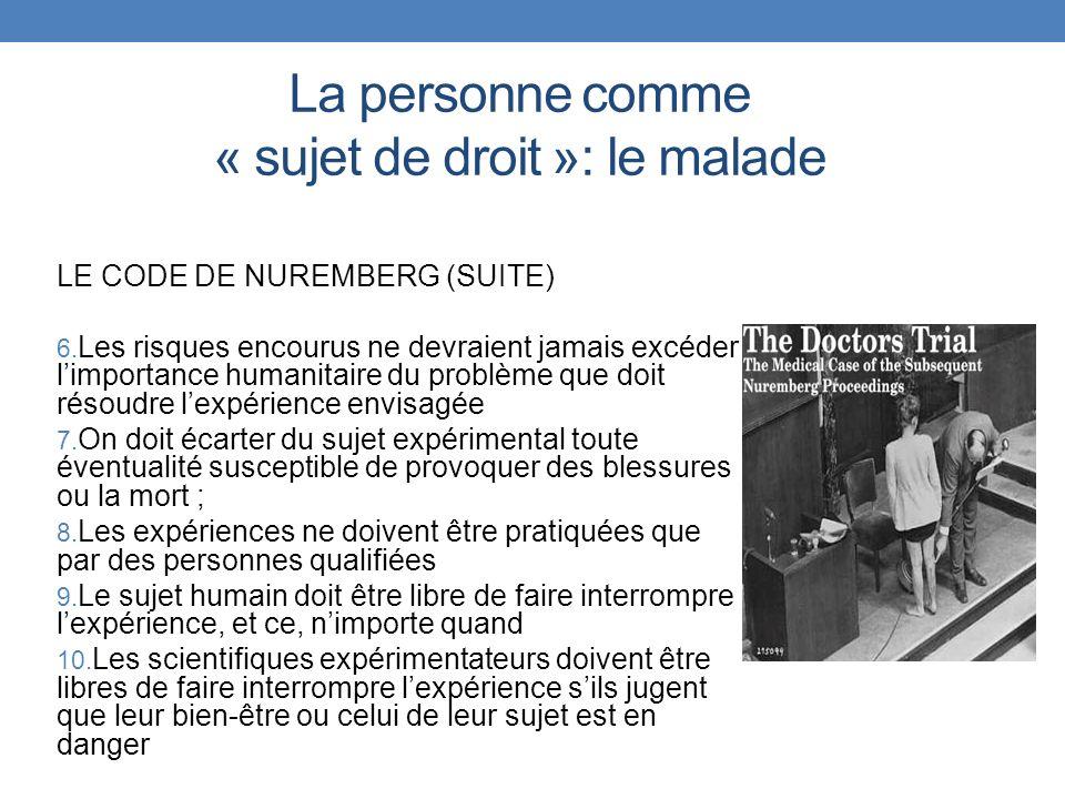 La personne comme « sujet de droit »: le malade LE CODE DE NUREMBERG (SUITE) 6. Les risques encourus ne devraient jamais excéder limportance humanitai