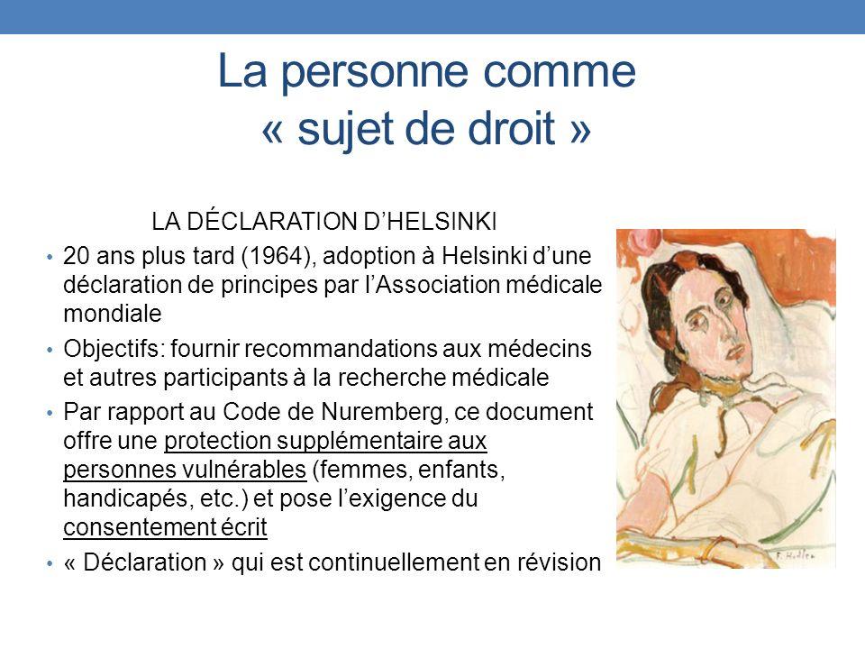 La personne comme « sujet de droit » LA DÉCLARATION DHELSINKI 20 ans plus tard (1964), adoption à Helsinki dune déclaration de principes par lAssociat