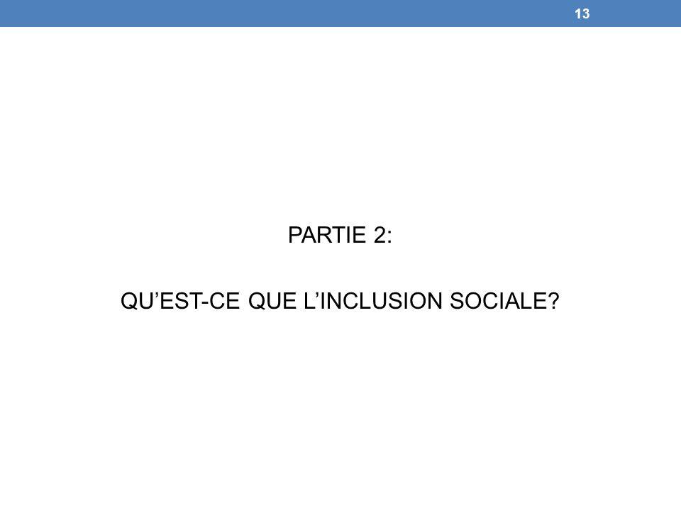 PARTIE 2: QUEST-CE QUE LINCLUSION SOCIALE? 13