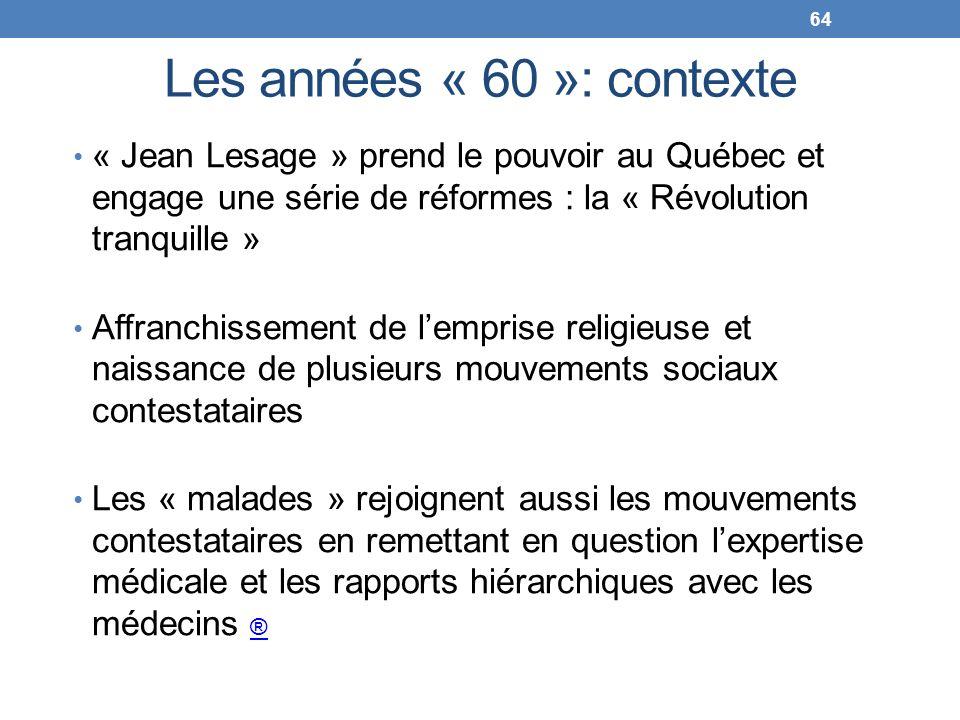 Les années « 60 »: contexte « Jean Lesage » prend le pouvoir au Québec et engage une série de réformes : la « Révolution tranquille » Affranchissement