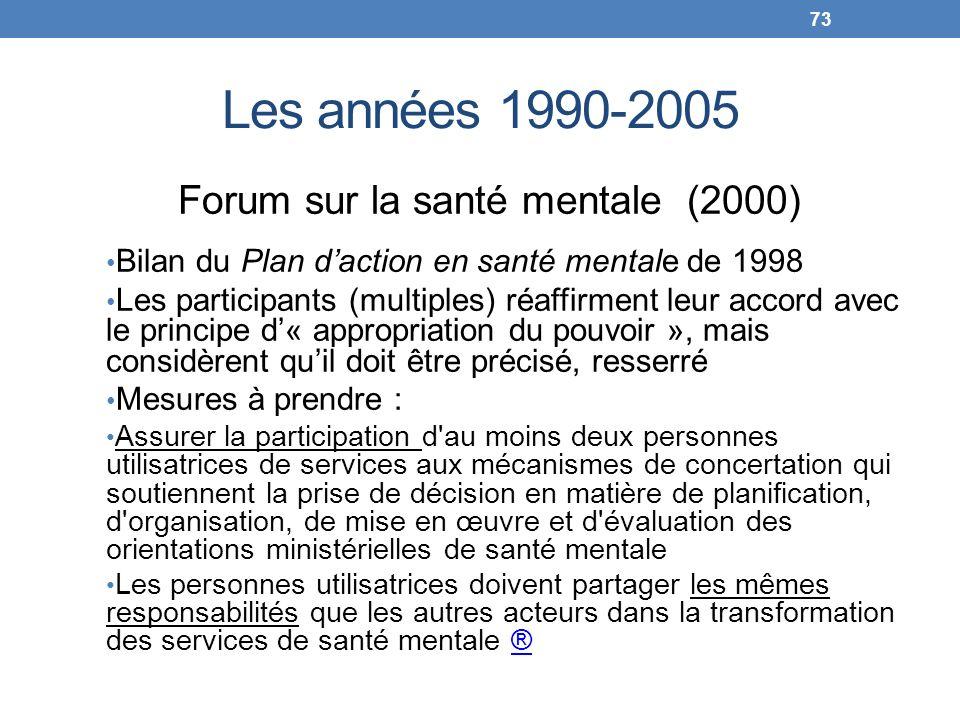 Les années 1990-2005 Forum sur la santé mentale (2000) Bilan du Plan daction en santé mentale de 1998 Les participants (multiples) réaffirment leur ac