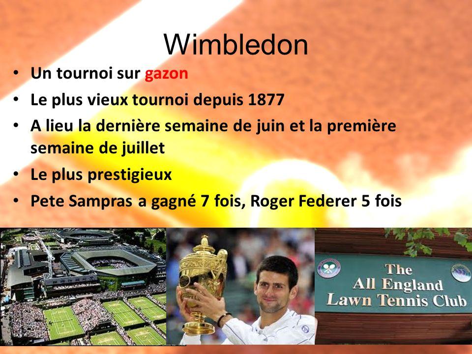 Wimbledon Un tournoi sur gazon Le plus vieux tournoi depuis 1877 A lieu la dernière semaine de juin et la première semaine de juillet Le plus prestigi