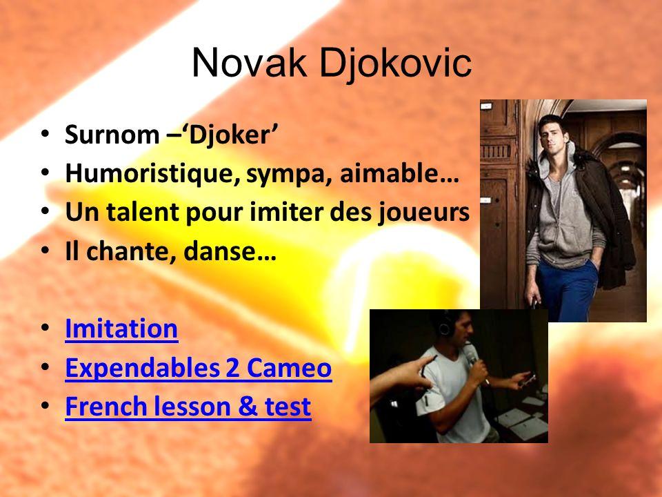 Novak Djokovic Surnom –Djoker Humoristique, sympa, aimable… Un talent pour imiter des joueurs Il chante, danse… Imitation Expendables 2 Cameo French l