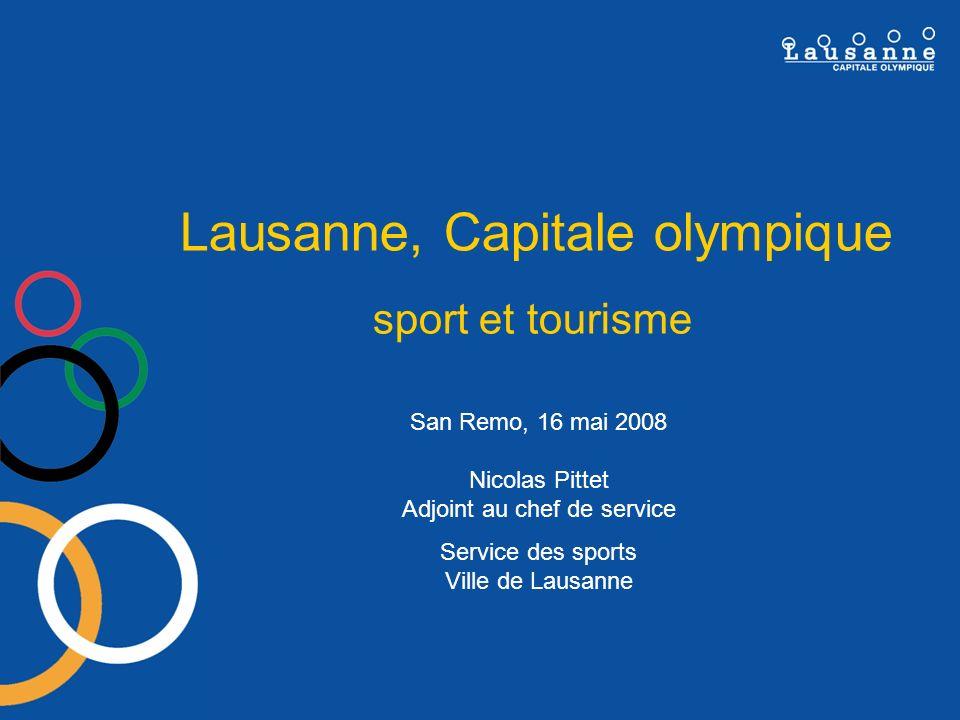 Lausanne, Capitale olympique – sport et tourisme Comment planifier loffre en événements sportifs majeurs afin dattirer des touristes non seulement européens mais du monde entier .