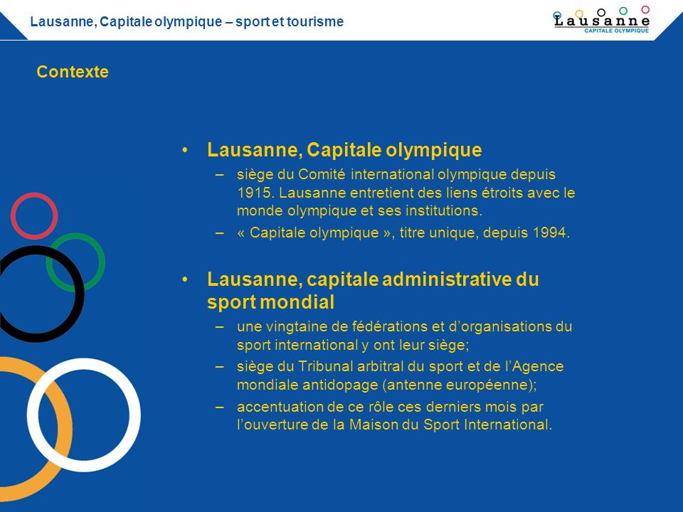 Lausanne, Capitale olympique – sport et tourisme Eurofoot 2008 – UBS Arena –Implication politique Objectifs clairs de la Municipalité aux services de ladministration communale.