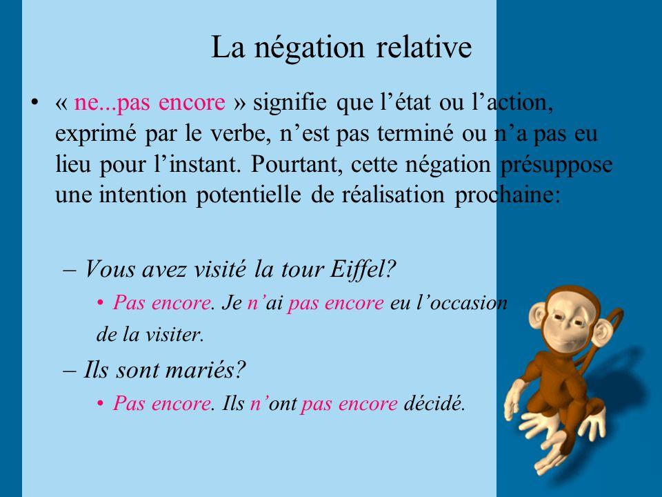 La négation relative « ne...pas encore » signifie que létat ou laction, exprimé par le verbe, nest pas terminé ou na pas eu lieu pour linstant.