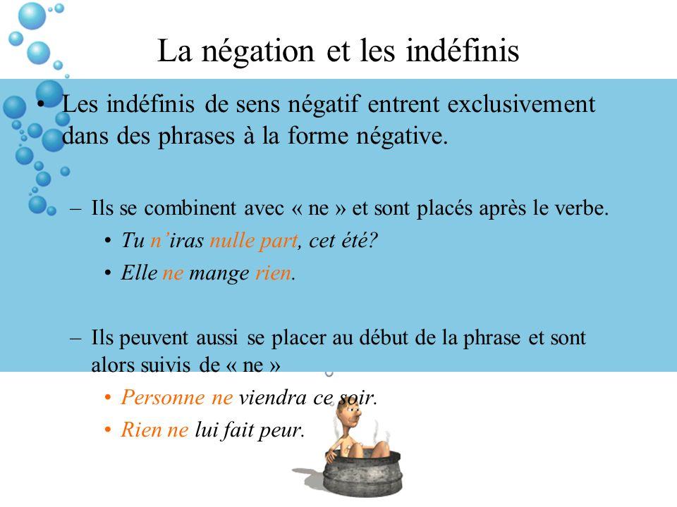 La négation et les indéfinis Les indéfinis de sens négatif entrent exclusivement dans des phrases à la forme négative. –Ils se combinent avec « ne » e