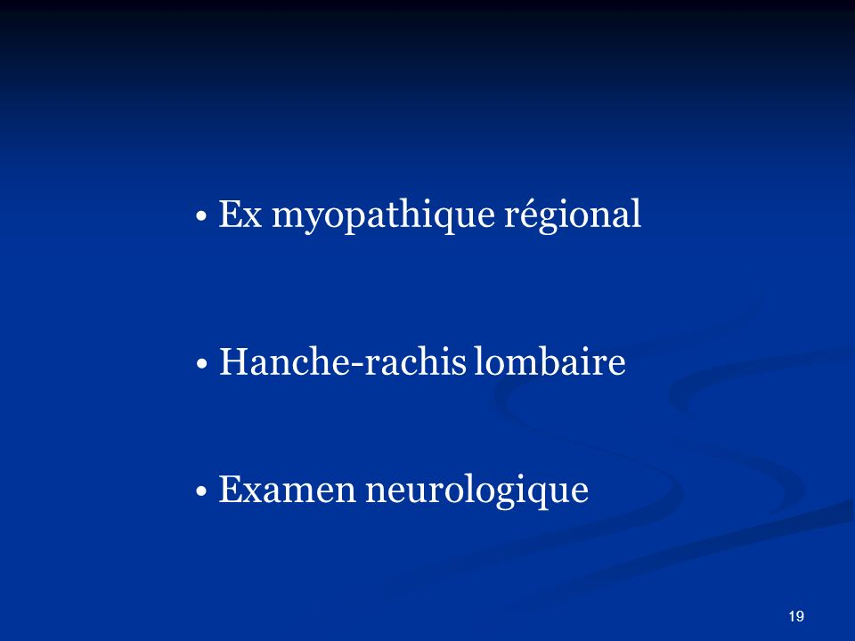 19 Hanche-rachis lombaire Ex myopathique régional Examen neurologique