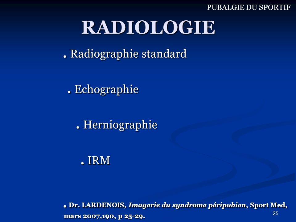 25 RADIOLOGIE. Radiographie standard. Echographie. Echographie. Herniographie. Herniographie. IRM. IRM. Dr. LARDENOIS, Imagerie du syndrome péripubien