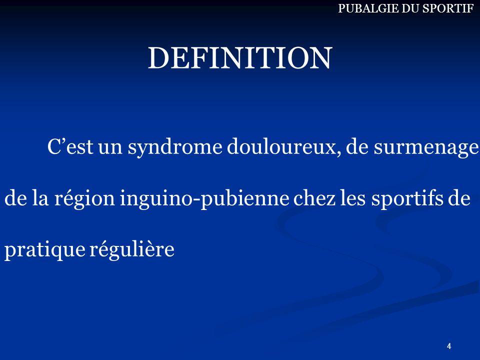 4 DEFINITION Cest un syndrome douloureux, de surmenage de la région inguino-pubienne chez les sportifs de pratique régulière PUBALGIE DU SPORTIF