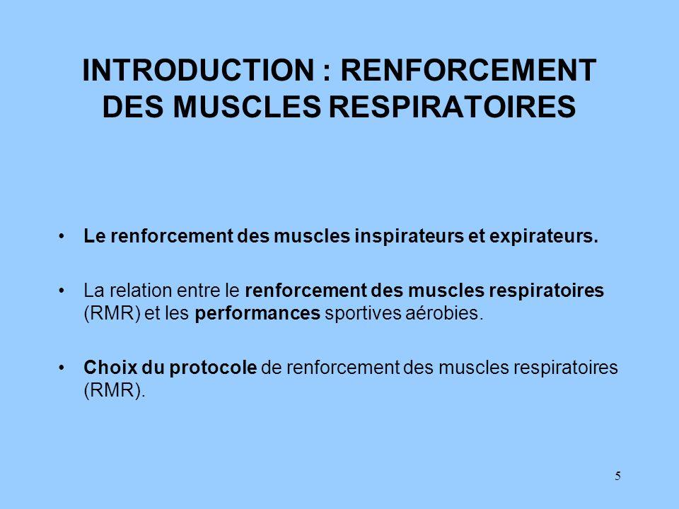 5 INTRODUCTION : RENFORCEMENT DES MUSCLES RESPIRATOIRES Le renforcement des muscles inspirateurs et expirateurs. La relation entre le renforcement des