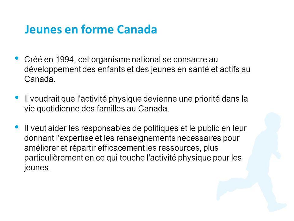 Créé en 1994, cet organisme national se consacre au développement des enfants et des jeunes en santé et actifs au Canada. ll voudrait que l'activité p