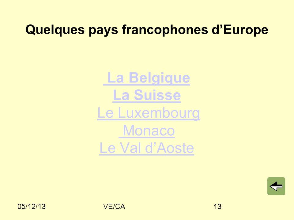 05/12/13VE/CA13 Quelques pays francophones en Europe : Quelques pays francophones dEurope La Belgique La Suisse Le Luxembourg Monaco Le Val dAoste La