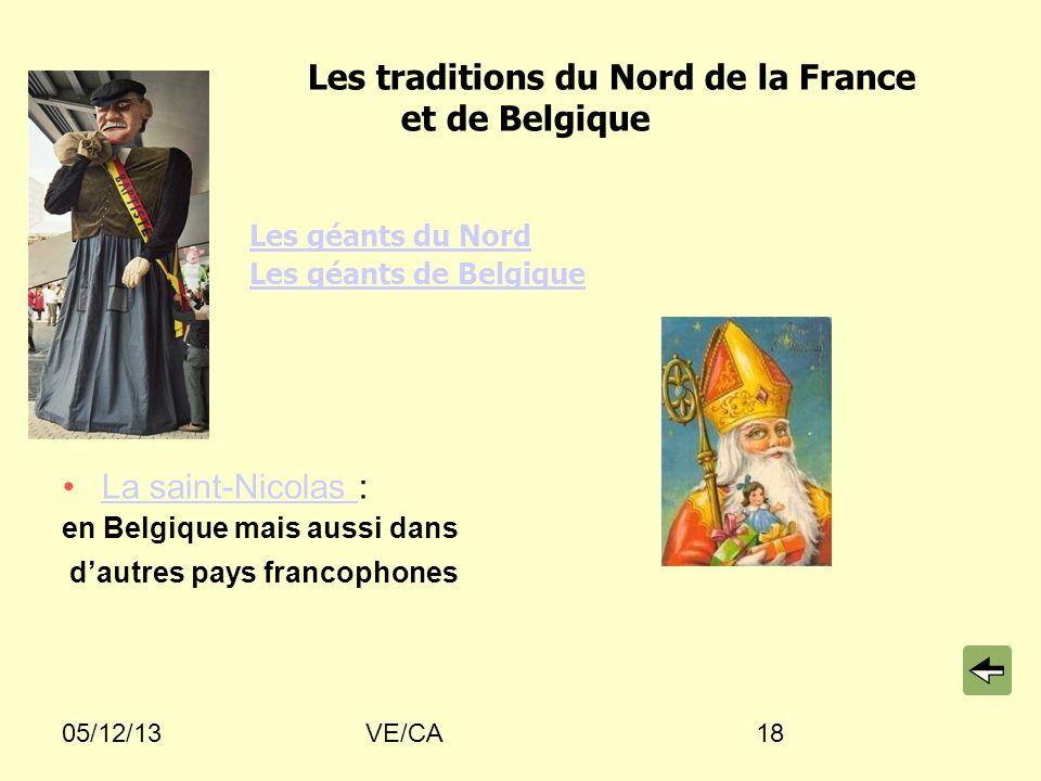 05/12/13VE/CA18 Les traditions du Nord de la France et de Belgique Les géants du Nord Les géants de Belgique La saint-Nicolas :La saint-Nicolas en Belgique mais aussi dans dautres pays francophones