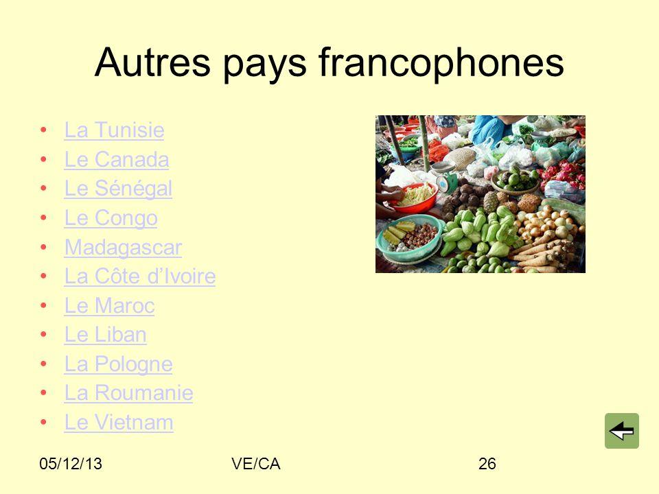 05/12/13VE/CA26 Autres pays francophones La Tunisie Le Canada Le Sénégal Le Congo Madagascar La Côte dIvoire Le Maroc Le Liban La Pologne La Roumanie