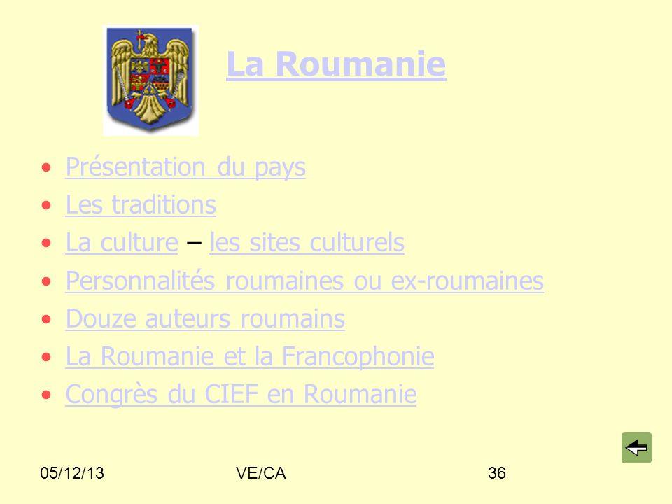 05/12/13VE/CA36 La Roumanie Présentation du pays Les traditions La culture – les sites culturelsLa cultureles sites culturels Personnalités roumaines