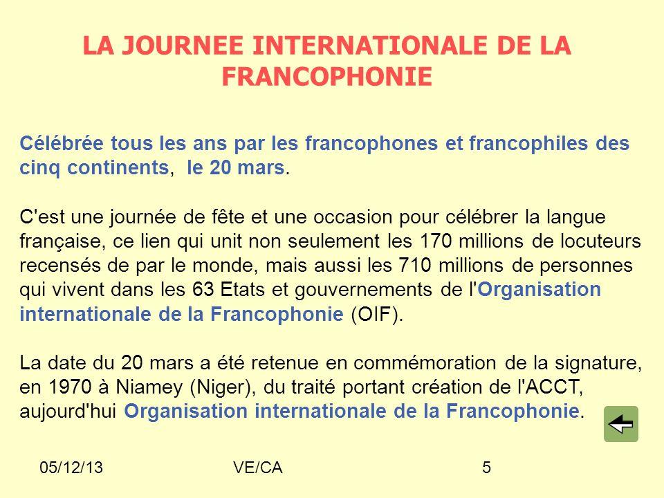 05/12/13VE/CA5 Célébrée tous les ans par les francophones et francophiles des cinq continents, le 20 mars. C'est une journée de fête et une occasion p